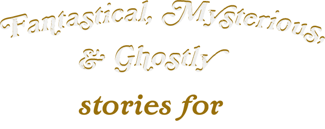 Fantasy, Mysteries, and Ghost Stories